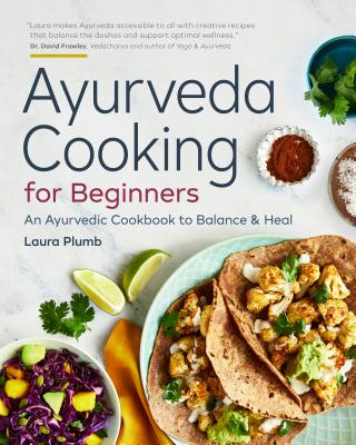 Ayurveda Cooking for Beginners: An Ayurvedic Cookbook to Balance & Heal