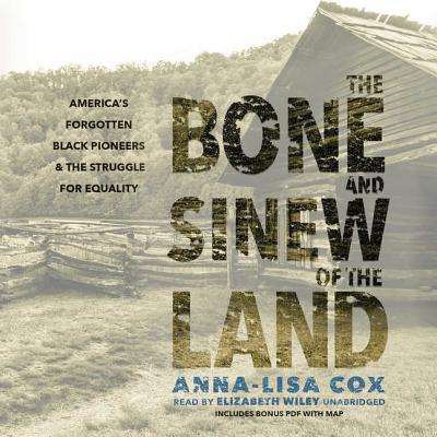 The Bone and Sinew of the Land: America's Forgotten Black Pioneers & the Struggle for Equality: includes bonus PDF with map