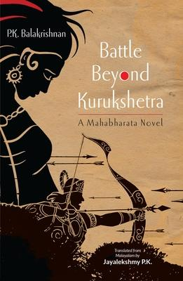 Battle Beyond Kurukshetra: A Mahabharata Novel