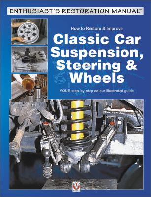 Veloce How to Restore & Improve Classic Car Suspension, Steering & Wheels: Repair, Restoration, Maintenance