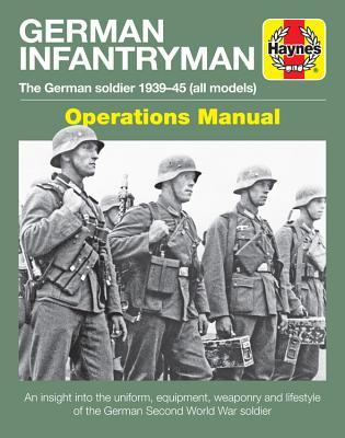 German Infantryman Operations Manual: The German Soldier 1939-45