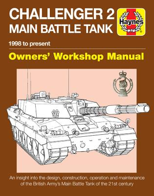 Haynes Challenger 2 Main Battle Tank Owners' Workshop Manual: 1998 to Present - an Insight into the Design, Construction, Operat