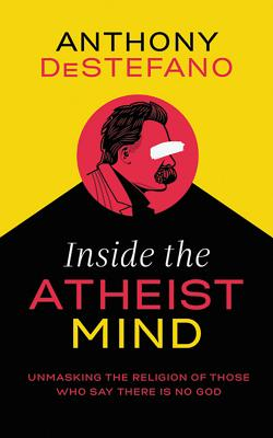 Inside the Atheist Mind: Unmasking the Religion of Those Who Say There Is No God, Library Edition