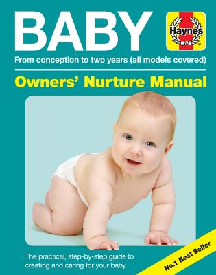 Baby Owners' Nurture Manual: From conception to two years (all models covered): The practical, step-by-step guide to creating an