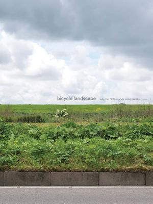 Bicycle Landscape: Why the Netherlands Looks Like This