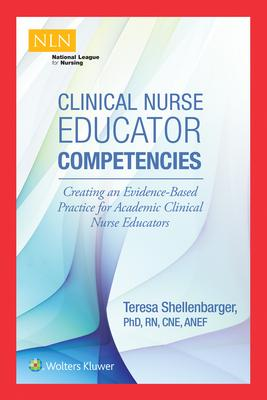 Clinical Nurse Educator Competencies: Creating an Evidence-Based Practice for Academic Clinical Nurse Educators