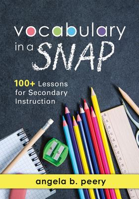 Vocabulary in a Snap: 100+ Lessons for Secondary Instruction