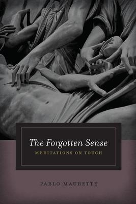 The Forgotten Sense: Meditations on Touch