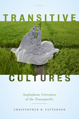Transitive Cultures: Anglophone Literature of the Transpacific