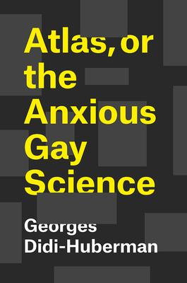Atlas, or the Anxious Gay Science: How to Carry the World on One?s Back?