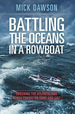 Battling the Ocean in a Rowboat: Crossing the Atlantic and North Pacific on Oars and Grit