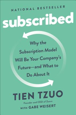 Subscribed: Why the Subscription Model Will Be Your Company's Future--And What to Do About It