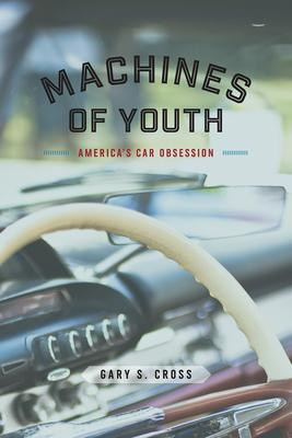 Machines of Youth: America's Car Obsession