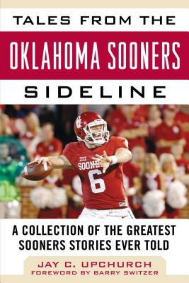 Tales from the Oklahoma Sooners Sideline: A Collection of the Greatest Sooners Stories Ever Told