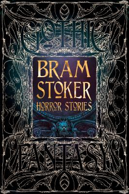 Bram Stoker Horror Stories: An Anthology of Classic Tales