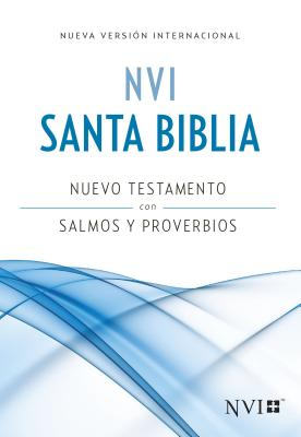 Santa Biblia / Holy Bible: Nuevo Version Internacional Nuevo Testamento con salmos y proverbios / New International Version New