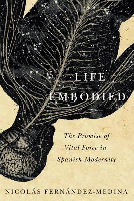 Life Embodied: The Promise of Vital Force in Spanish Modernity