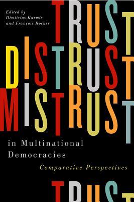 Trust, Distrust, and Mistrust in Multinational Democracies: Comparative Perspectives
