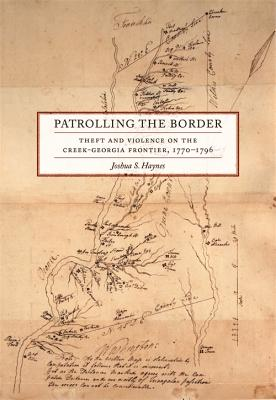 Patrolling the Border: Theft and Violence on the Creek-Georgia Frontier, 1770–1796