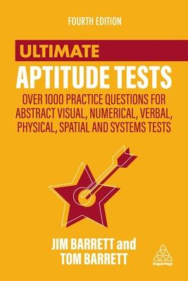 Ultimate Aptitude Tests: Over 1000 practice questions for abstract visual, numerical, verbal, physical, spatial and systems test