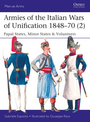 Armies of the Italian Wars of Unification, 1848-70: Papal States, Minor States & Volunteers