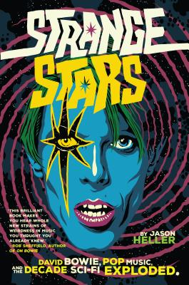 Strange Stars: David Bowie, Pop Music, and the Decade Sci-Fi Exploded