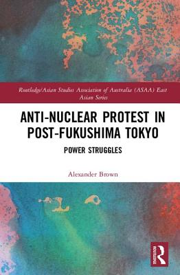 Anti-nuclear Protest in Post-Fukushima Tokyo: Power Struggles