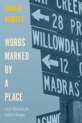 Words Marked by a Place: Local Histories in Central Oregon