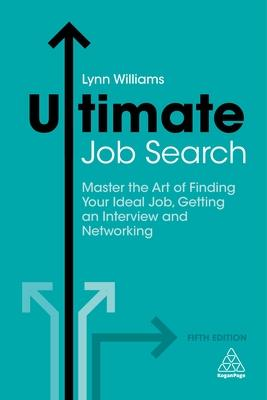 Ultimate Job Search: Master the Art of Finding Your Ideal Job, Getting an Interview and Networking