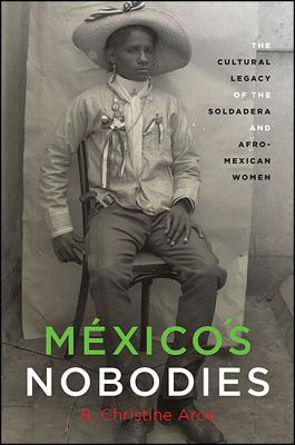 Mexico's Nobodies: The Cultural Legacy of the Soldadera and Afro-Mexican Women