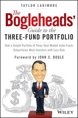 The Bogleheads' Guide to the Three-Fund Portfolio: How a Simple Portfolio of Three Total Market Index Funds Outperforms Most Inv