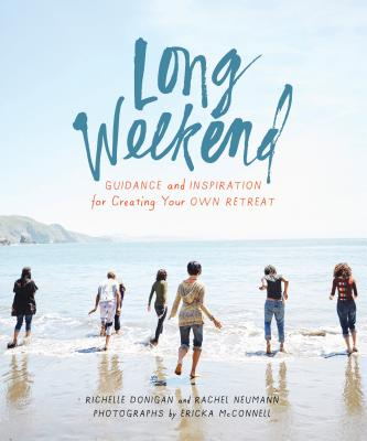 Long Weekend: Guidance and Inspiration for Creating Your Own Retreat