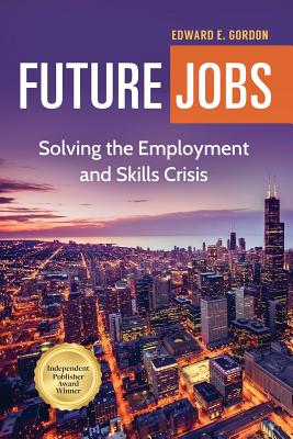 Future Jobs: Solving the Employment and Skills Crisis