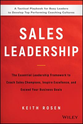 Sales Leadership: The Essential Leadership Framework to Coach Sales Champions, Inspire Excellence, and Exceed Your Business Goal