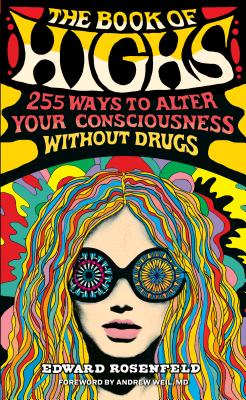 The Book of Highs: 255 Ways to Alter Your Consciousness Without Drugs