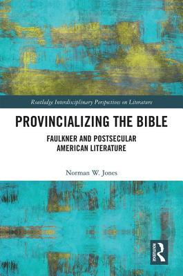 Provincializing the Bible: Faulkner and Postsecular American Literature