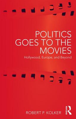 Politics Goes to the Movies: Hollywood, Europe, and Beyond