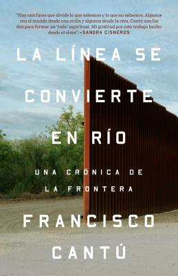 La Linea Se Convierte En Rio / The Line Becomes a River: Una Cronica de la Frontera / A Chronicle of the Border