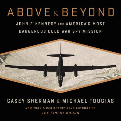 Above & Beyond: John F. Kennedy and America's Most Dangerous Cold War Spy Mission