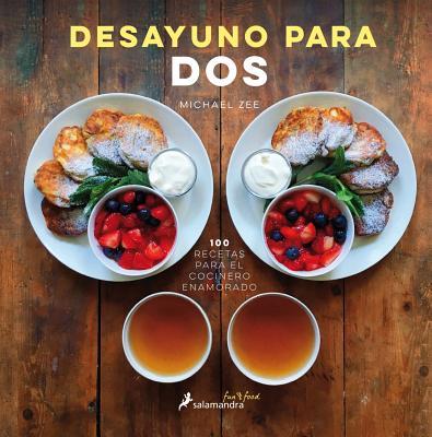 Desayuno para dos / Symmetry Breakfast: 100 recetas para el cocinero enamorado / 100 Recipes for the Loving Cook