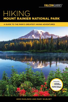 Falcon Guides Hiking Mount Rainier National Park: A Guide to the Park's Greatest Hiking Adventures