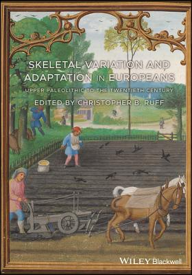 Skeletal Variation and Adaptation in Europeans: Upper Paleolithic to the Twentieth Century