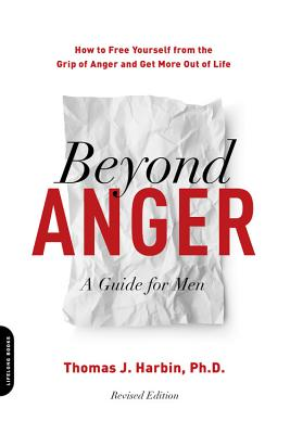 Beyond Anger: A Guide for Men; How to Free Yourself from the Grip of Anger and Get More Out of Life