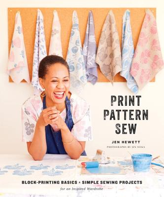 Print, Pattern, Sew: Block-Printing Basics + Simple Sewing Projects for an Inspired Wardrobe: Includes 7 Full-Size Original Patt