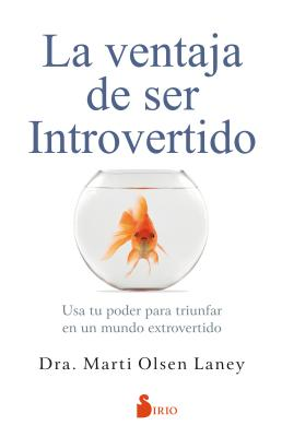 La ventaja de ser introvertido / The Introvert Advantage: USA Tu Poder Para Triunfar En in Mundo Extrovertido / How to Thrive in