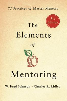 The Elements of Mentoring: 75 Practices of Master Mentors