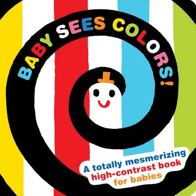 Baby Sees Colors!: A Totally Mesmerizing High-Contrast Book for Babies