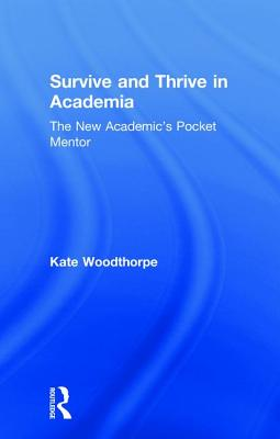 Survive and Thrive in Academia: The New Academic's Pocket Mentor