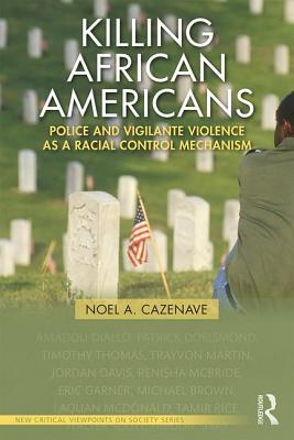 Killing African Americans: Police and Vigilante Violence As a Racial Control Mechanism