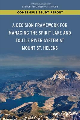 A Decision Framework for Managing the Spirit Lake and Toutle River System at Mount St. Helens